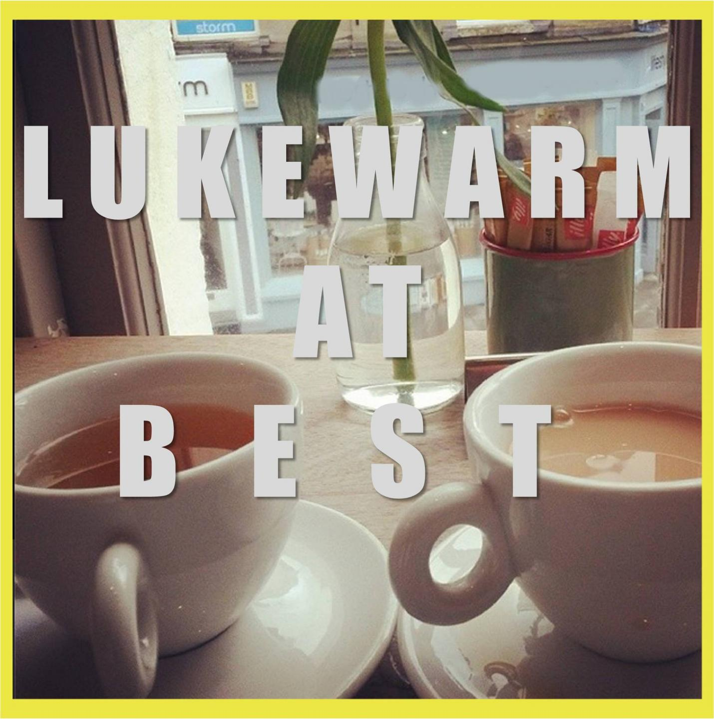 Lukewarm At Best